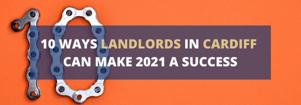 10 Ways Landlords in Cardiff Can Make 2021 A Success