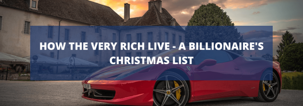 How the VERY Rich Live – A Billionaire's Christmas List
