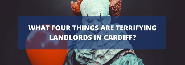 What four things are terrifying landlords in Cardiff?