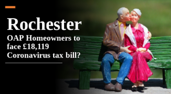 Rochester OAP Homeowners to Face £18,119 Coronavirus Tax Bill?