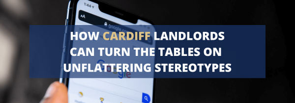 How Cardiff Landlords Can Turn the Tables on Unflattering Stereotypes