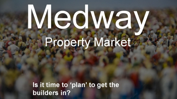 Medway Property Market - Is it Time to 'Plan' to Get the Builders In?