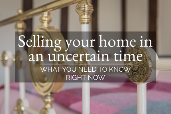 Selling your home in an uncertain time - what you need to know right now