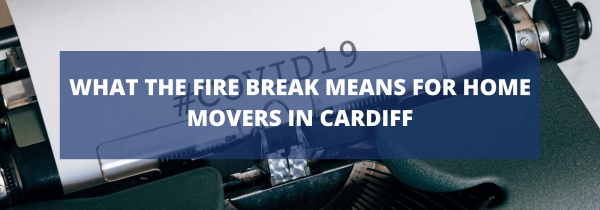 What the fire break means for home movers in Cardiff